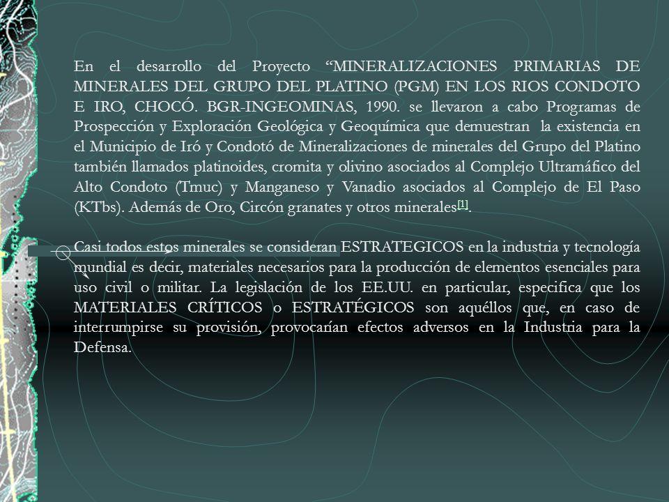 En el desarrollo del Proyecto MINERALIZACIONES PRIMARIAS DE MINERALES DEL GRUPO DEL PLATINO (PGM) EN LOS RIOS CONDOTO E IRO, CHOCÓ. BGR-INGEOMINAS, 1990. se llevaron a cabo Programas de Prospección y Exploración Geológica y Geoquímica que demuestran la existencia en el Municipio de Iró y Condotó de Mineralizaciones de minerales del Grupo del Platino también llamados platinoides, cromita y olivino asociados al Complejo Ultramáfico del Alto Condoto (Tmuc) y Manganeso y Vanadio asociados al Complejo de El Paso (KTbs). Además de Oro, Circón granates y otros minerales[1].